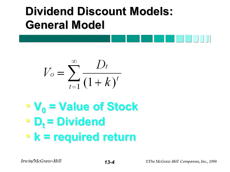 13-4 Irwin/McGraw-Hill © The McGraw-Hill Companies, Inc., 1998 Dividend Discount Models: General Model V 0 = Value of Stock V 0 = Value of Stock D t = Dividend D t = Dividend k = required return k = required return