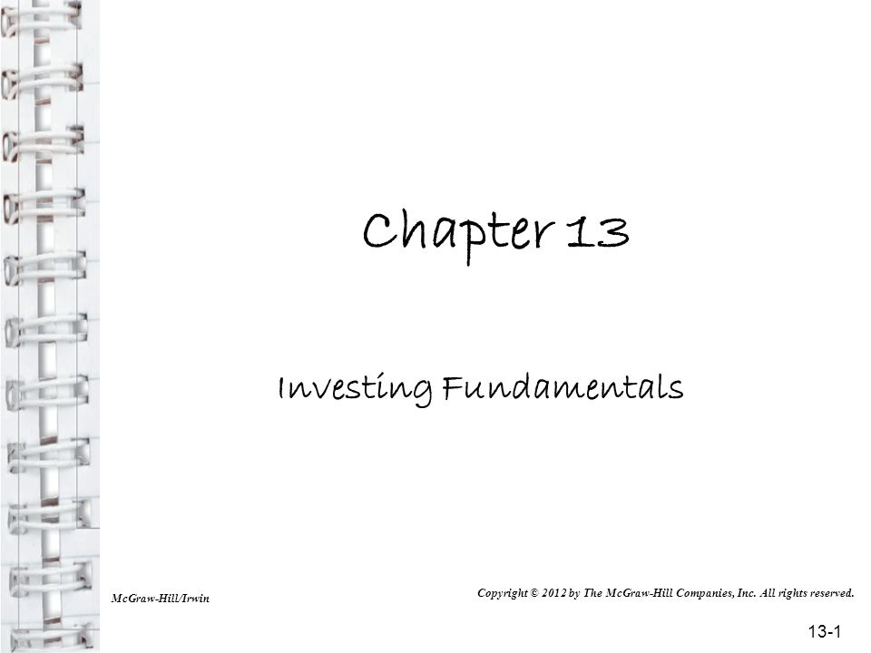 Chapter 13 Investing Fundamentals McGraw-Hill/Irwin Copyright © 2012 by The McGraw-Hill Companies, Inc.