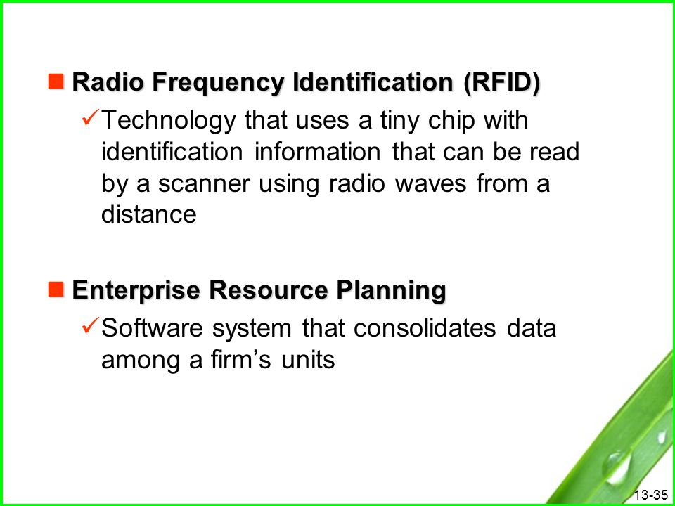 13-35 Radio Frequency Identification (RFID) Radio Frequency Identification (RFID) Technology that uses a tiny chip with identification information tha
