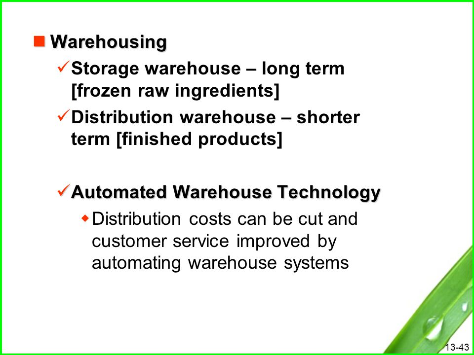 13-43 Warehousing Warehousing Storage warehouse – long term [frozen raw ingredients] Distribution warehouse – shorter term [finished products] Automat