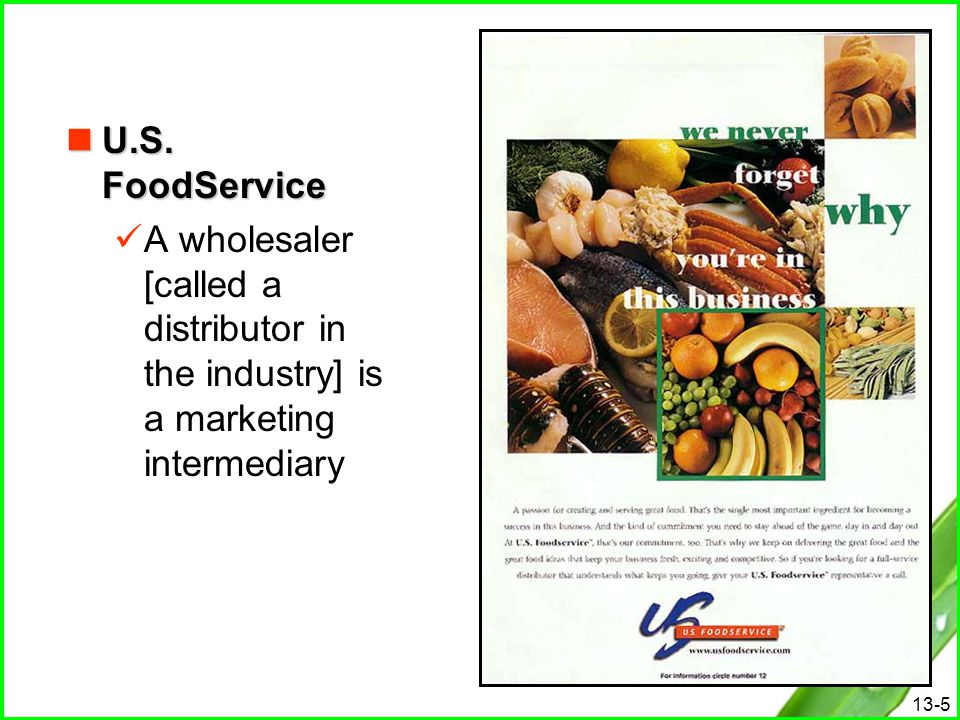 13-5 U.S. FoodService U.S. FoodService A wholesaler [called a distributor in the industry] is a marketing intermediary