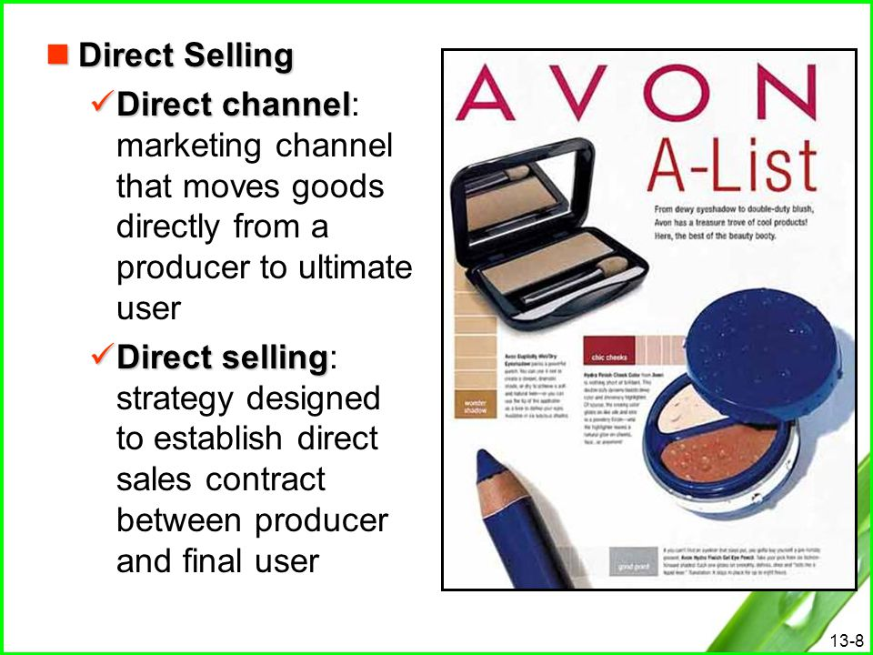 13-8 Direct Selling Direct Selling Direct channel Direct channel: marketing channel that moves goods directly from a producer to ultimate user Direct