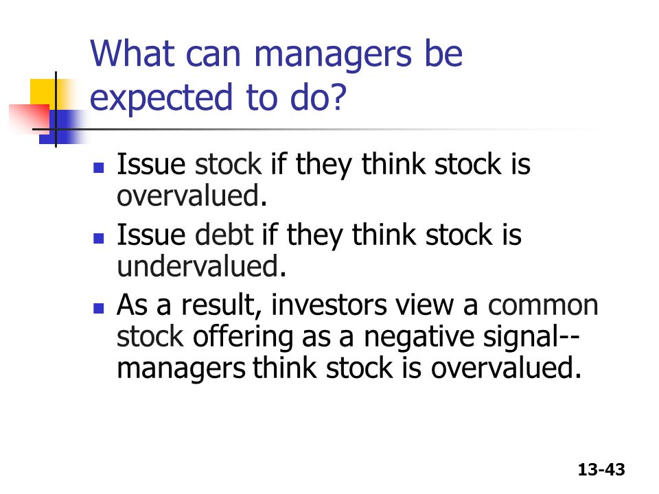 13-43 What can managers be expected to do.Issue stock if they think stock is overvalued.