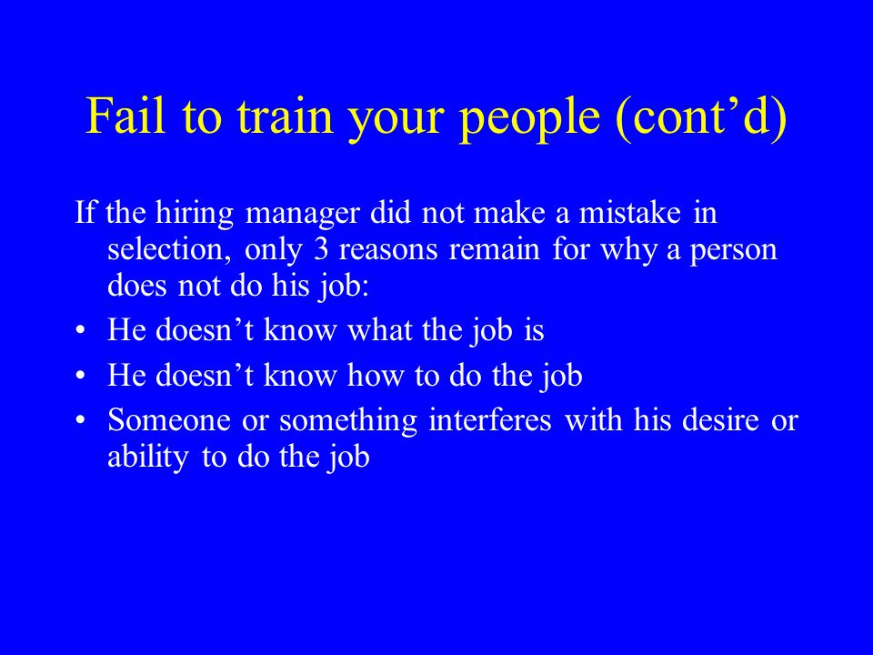 Fail to train your people (cont'd) Classroom training formula: Uncover – establish a need to learn Discover – provide instruction Recover – provide hands-on experience