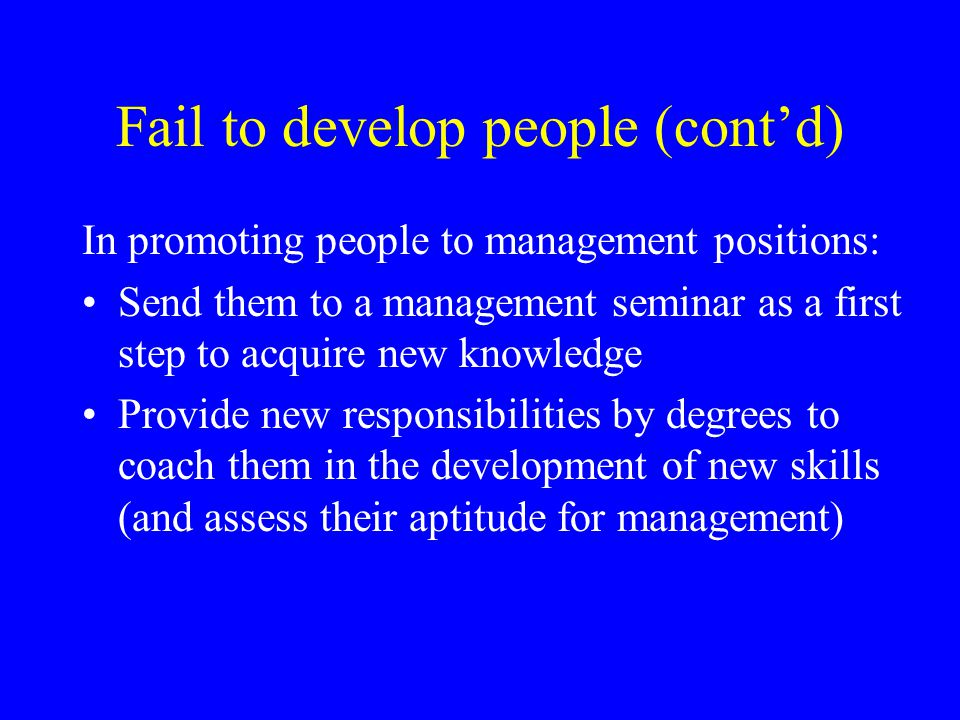 Fail to develop people (cont'd) Character is one of the important qualities that must be developed long before one is old enough to enter the work force Characters: Court jesters – joke their way out of problems and leave the mess for others Bumblers – make others look good Eccentrics – march to a different drummer