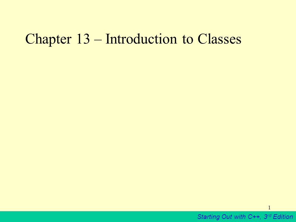 Starting Out with C++, 3 rd Edition 1 Chapter 13 – Introduction to Classes