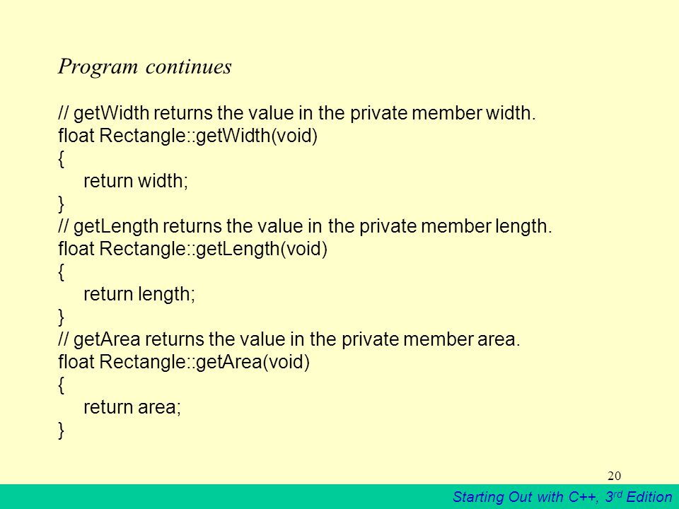 Starting Out with C++, 3 rd Edition 20 Program continues // getWidth returns the value in the private member width.