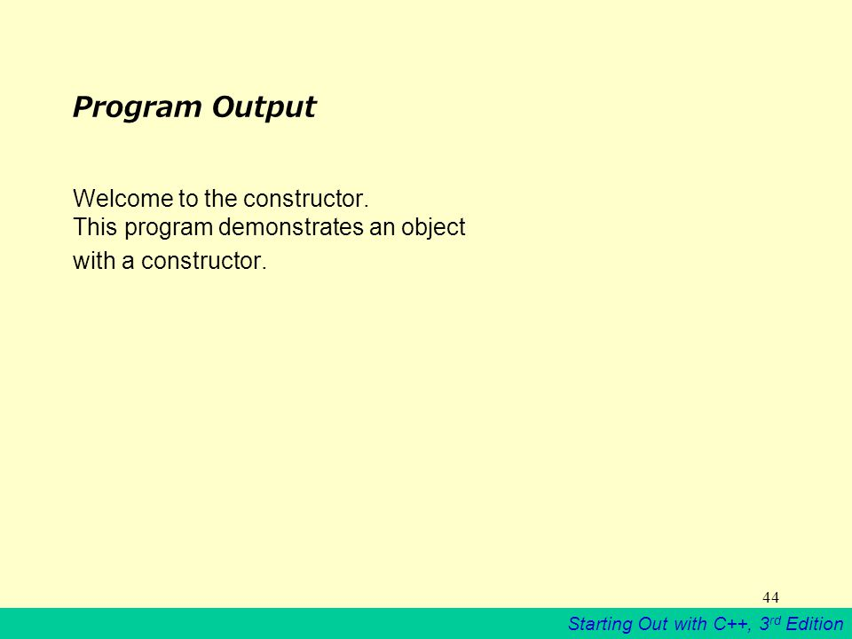Starting Out with C++, 3 rd Edition 44 Program Output Welcome to the constructor.