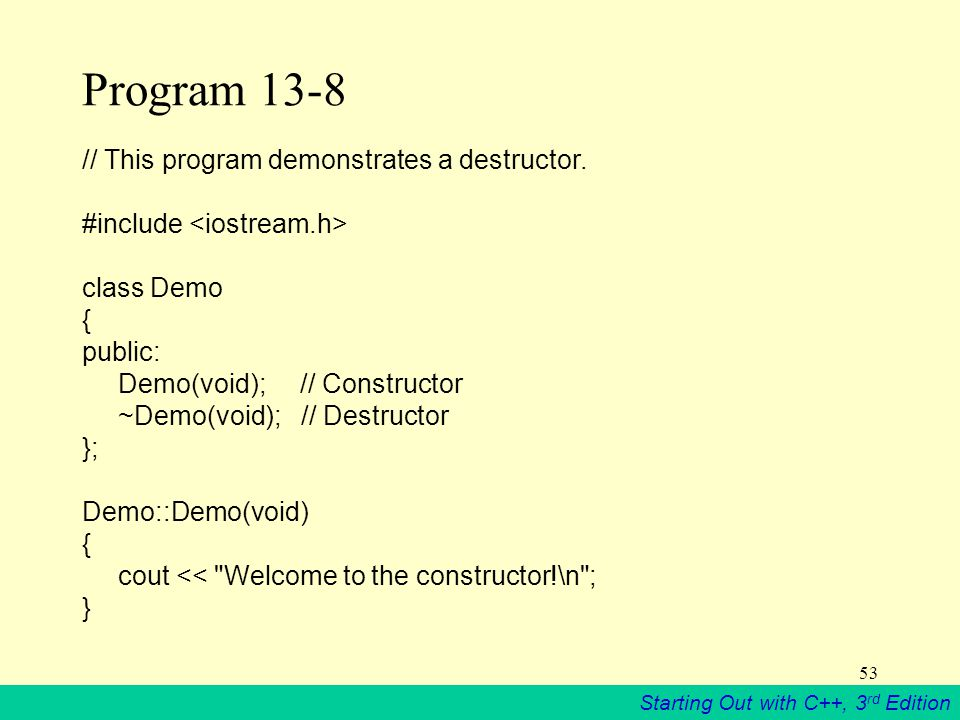 Starting Out with C++, 3 rd Edition 53 Program 13-8 // This program demonstrates a destructor.