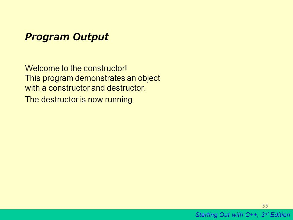 Starting Out with C++, 3 rd Edition 55 Program Output Welcome to the constructor.