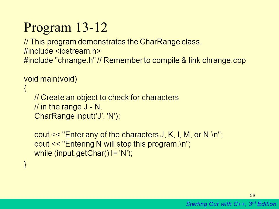 Starting Out with C++, 3 rd Edition 68 Program 13-12 // This program demonstrates the CharRange class.