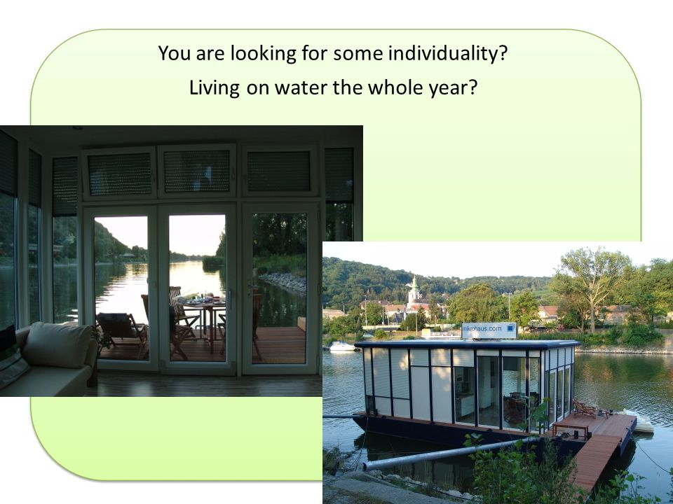You are looking for some individuality Living on water the whole year