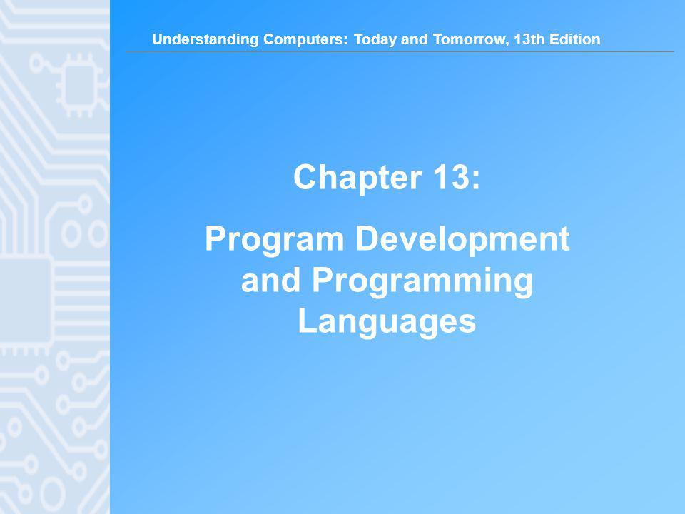 Understanding Computers: Today and Tomorrow, 13th Edition 22 Coding Standards –Coding standards: Rules designed to standardize programming Makes programs more readable and easier to maintain Includes the proper use of comments to: –Identify the programmer and last modification date –Explain variables used in the program –Identify the main parts of the program –Reusable code: Pretested, error-free code segments that can be used over and over again with minor modifications Can greatly reduce development time –Documentation: Includes documented source code