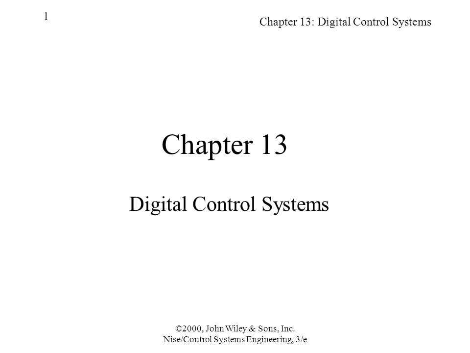 Chapter 13: Digital Control Systems 1 ©2000, John Wiley & Sons, Inc.