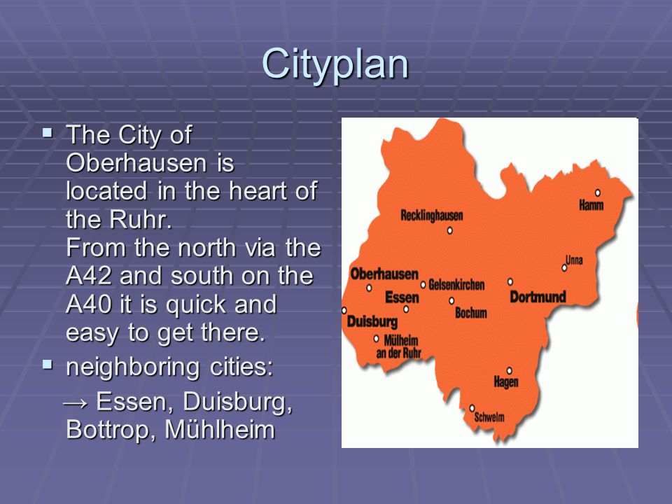 Cityplan  The City of Oberhausen is located in the heart of the Ruhr.
