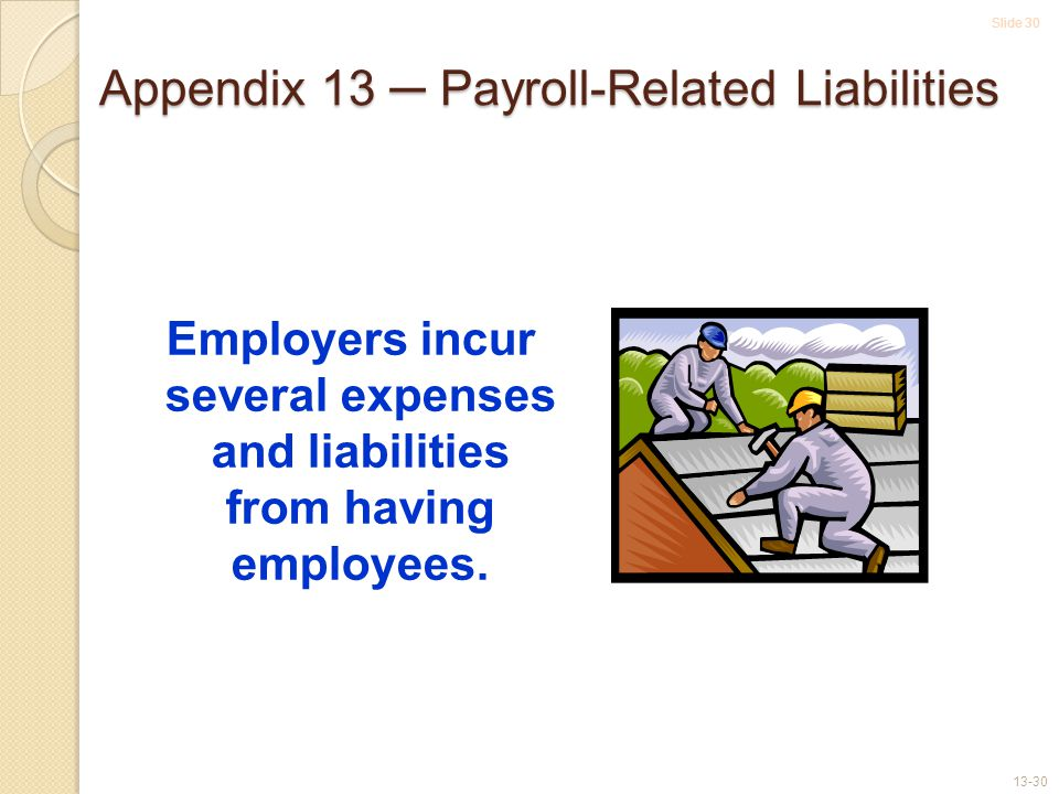 Slide 30 13-30 Employers incur several expenses and liabilities from having employees.