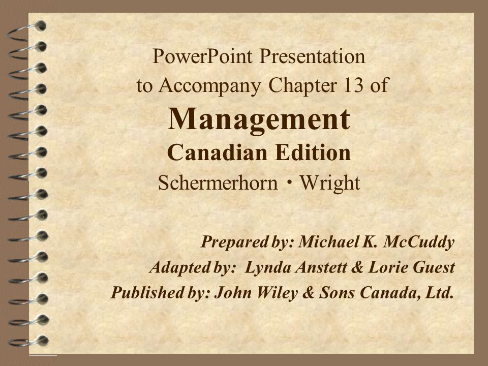 PowerPoint Presentation to Accompany Chapter 13 of Management Canadian Edition Schermerhorn  Wright Prepared by: Michael K.