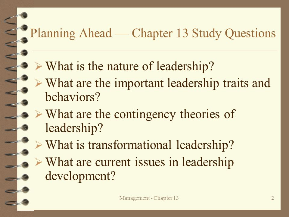 Management - Chapter 132 Planning Ahead — Chapter 13 Study Questions  What is the nature of leadership?  What are the important leadership traits an