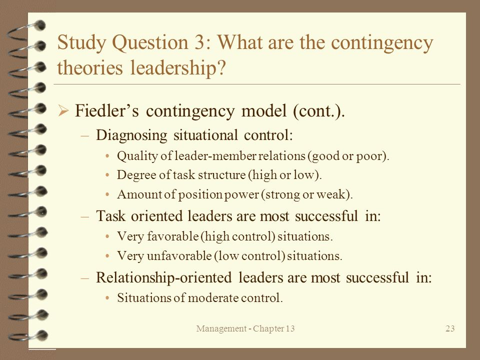Management - Chapter 1323 Study Question 3: What are the contingency theories leadership?  Fiedler's contingency model (cont.). –Diagnosing situation