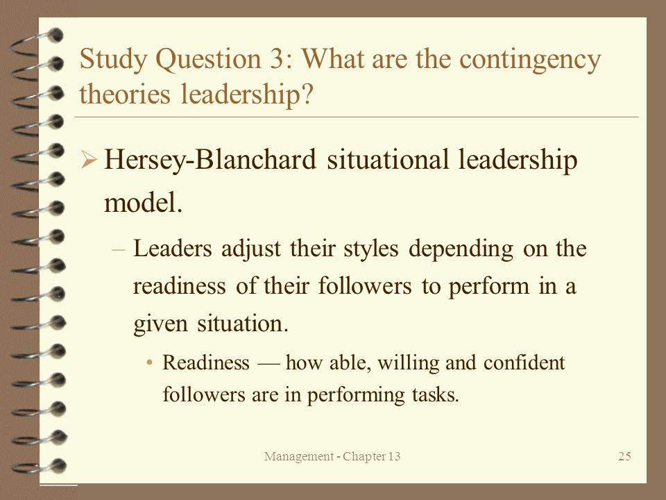 Management - Chapter 1325 Study Question 3: What are the contingency theories leadership?  Hersey-Blanchard situational leadership model. –Leaders ad