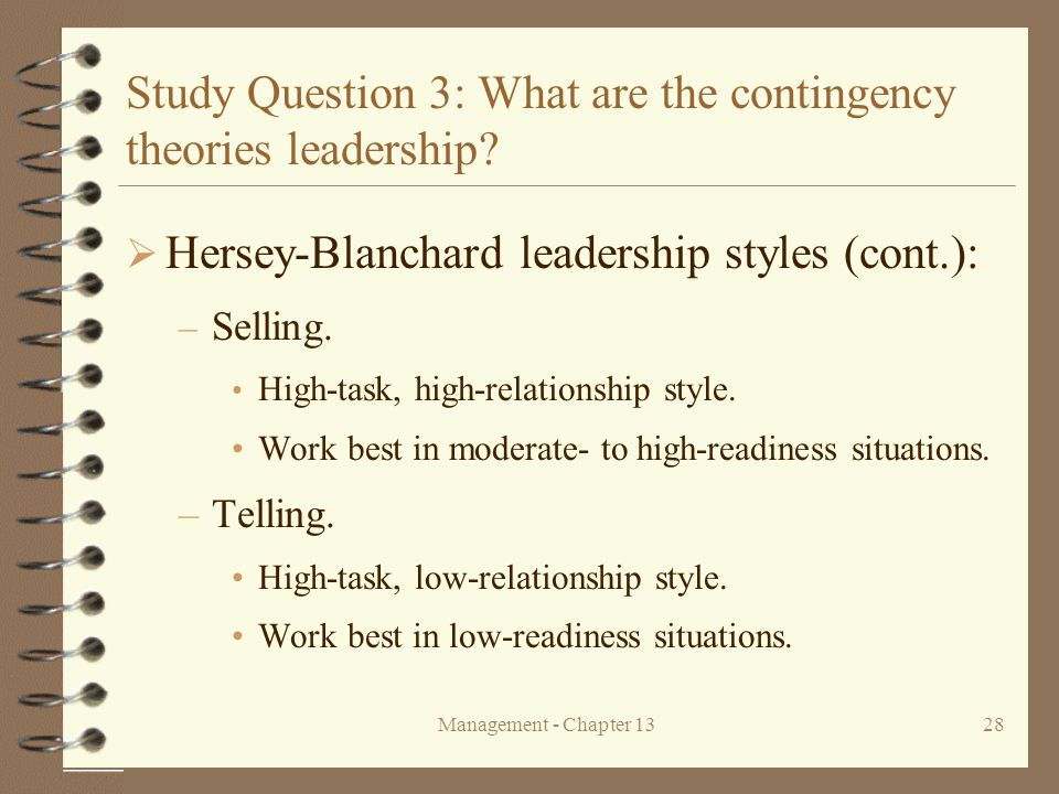 Management - Chapter 1328 Study Question 3: What are the contingency theories leadership?  Hersey-Blanchard leadership styles (cont.): – Selling. Hig