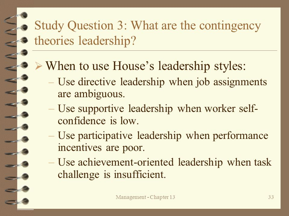 Management - Chapter 1333 Study Question 3: What are the contingency theories leadership?  When to use House's leadership styles: – Use directive lea