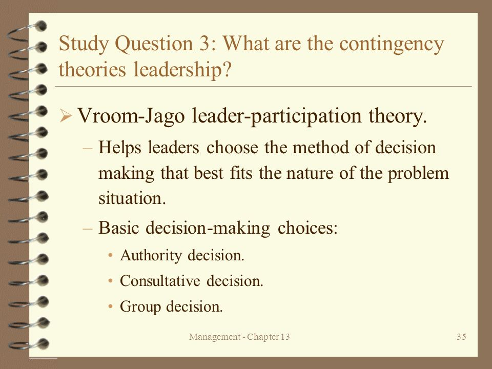 Management - Chapter 1335 Study Question 3: What are the contingency theories leadership.
