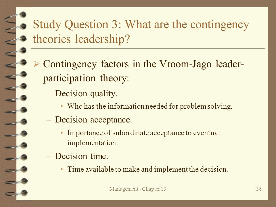 Management - Chapter 1338 Study Question 3: What are the contingency theories leadership.