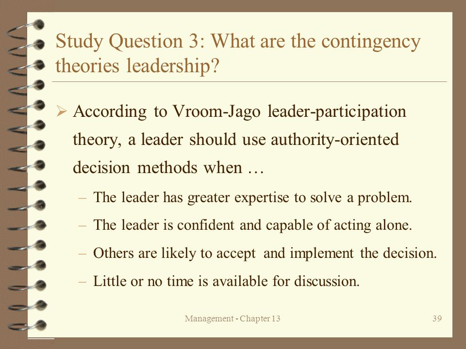 Management - Chapter 1339 Study Question 3: What are the contingency theories leadership?  According to Vroom-Jago leader-participation theory, a lea