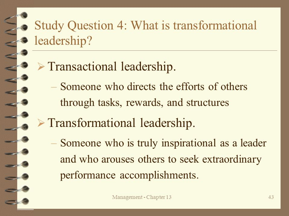 Management - Chapter 1343 Study Question 4: What is transformational leadership.