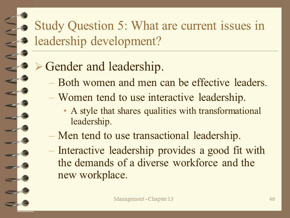 Management - Chapter 1346 Study Question 5: What are current issues in leadership development?  Gender and leadership. –Both women and men can be eff