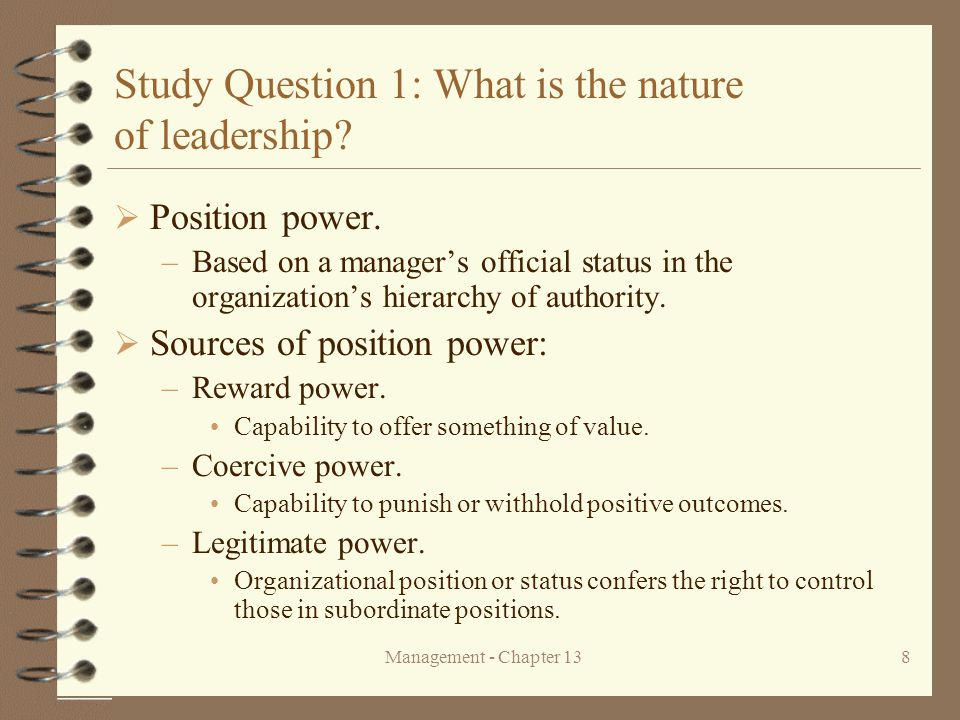 Management - Chapter 138 Study Question 1: What is the nature of leadership?  Position power. –Based on a manager's official status in the organizati