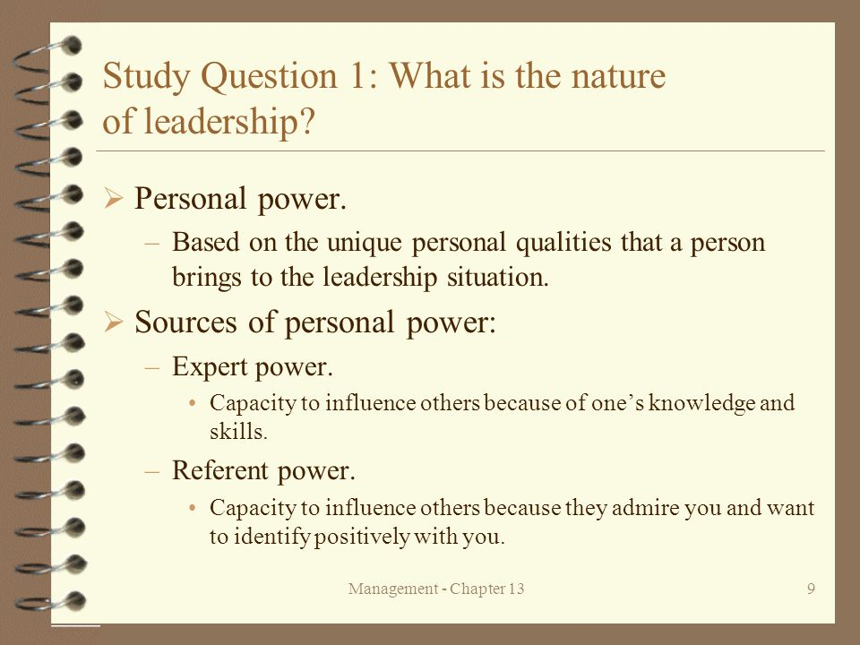 Management - Chapter 139 Study Question 1: What is the nature of leadership?  Personal power. –Based on the unique personal qualities that a person b