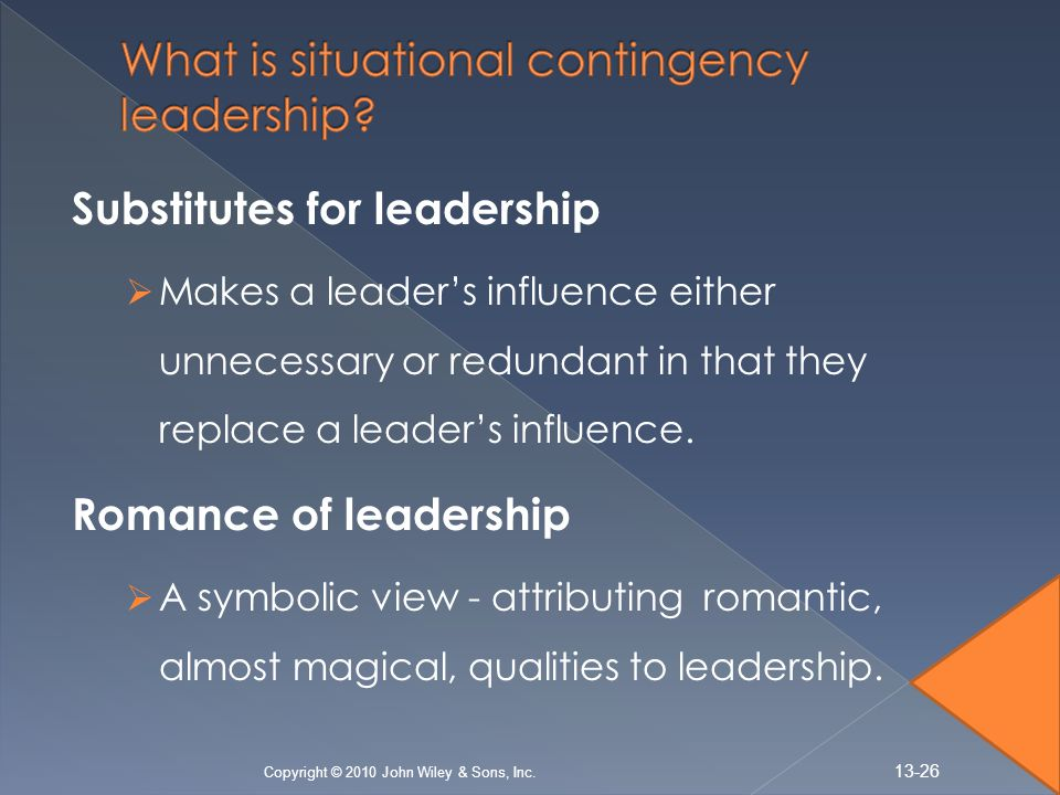 Substitutes for leadership  Makes a leader's influence either unnecessary or redundant in that they replace a leader's influence.