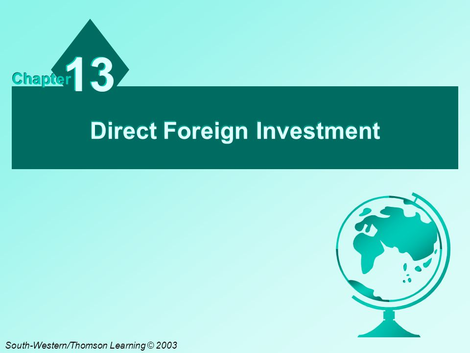 Direct Foreign Investment 13 Chapter South-Western/Thomson Learning © 2003