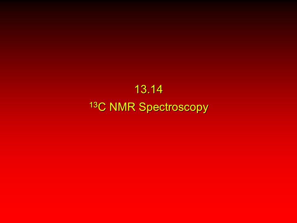 13.14 13 C NMR Spectroscopy