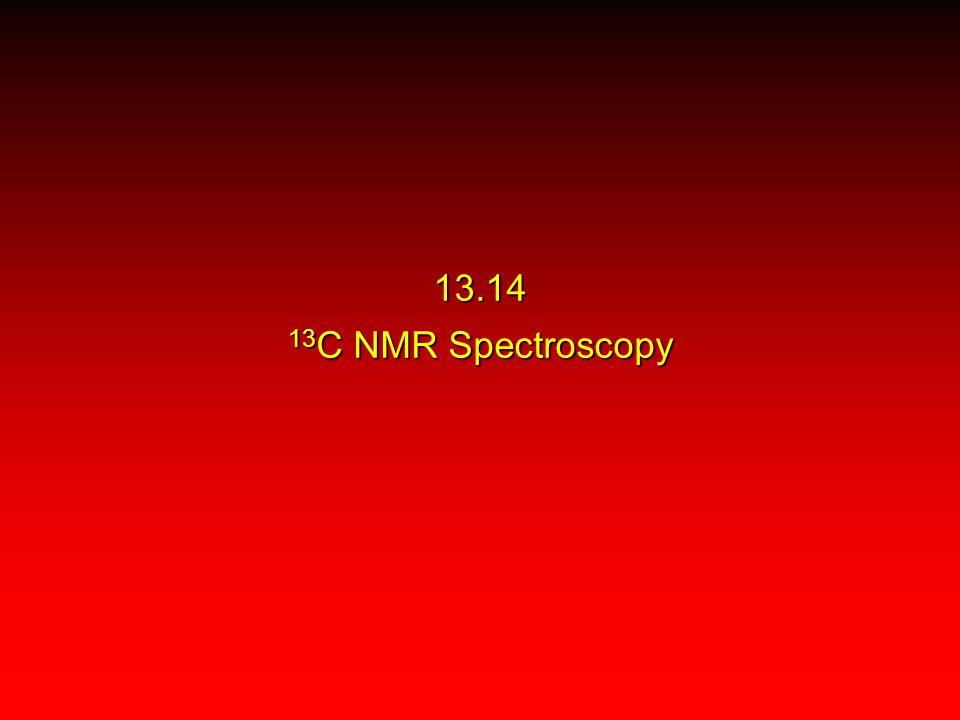 13.14 13 C NMR Spectroscopy