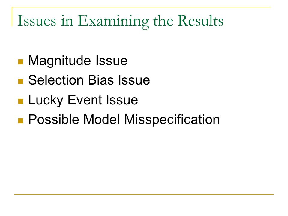 Issues in Examining the Results Magnitude Issue Selection Bias Issue Lucky Event Issue Possible Model Misspecification