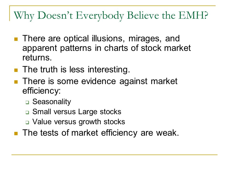 Why Doesn't Everybody Believe the EMH? There are optical illusions, mirages, and apparent patterns in charts of stock market returns. The truth is les