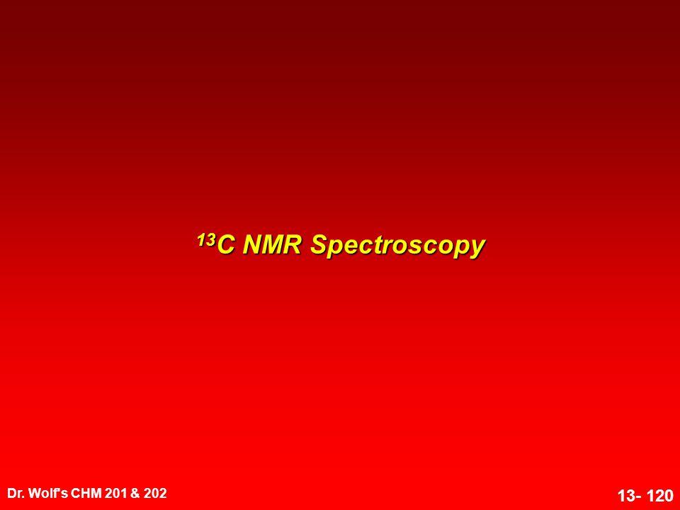 Dr. Wolf s CHM 201 & 202 13- 120 13 C NMR Spectroscopy