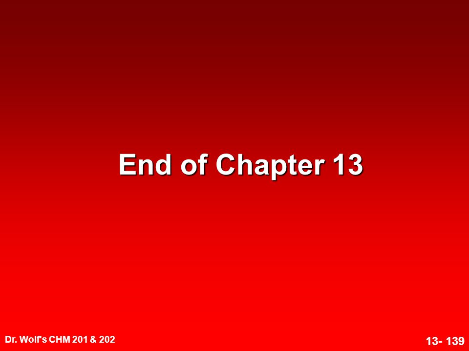 Dr. Wolf's CHM 201 & 202 13- 139 End of Chapter 13