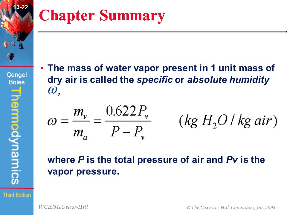 WCB/McGraw-Hill © The McGraw-Hill Companies, Inc.,1998 Thermodynamics Çengel Boles Third Edition Chapter Summary The mass of water vapor present in 1 unit mass of dry air is called the specific or absolute humidity, where P is the total pressure of air and Pv is the vapor pressure.