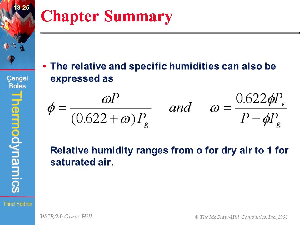 WCB/McGraw-Hill © The McGraw-Hill Companies, Inc.,1998 Thermodynamics Çengel Boles Third Edition Chapter Summary The relative and specific humidities can also be expressed as Relative humidity ranges from o for dry air to 1 for saturated air.