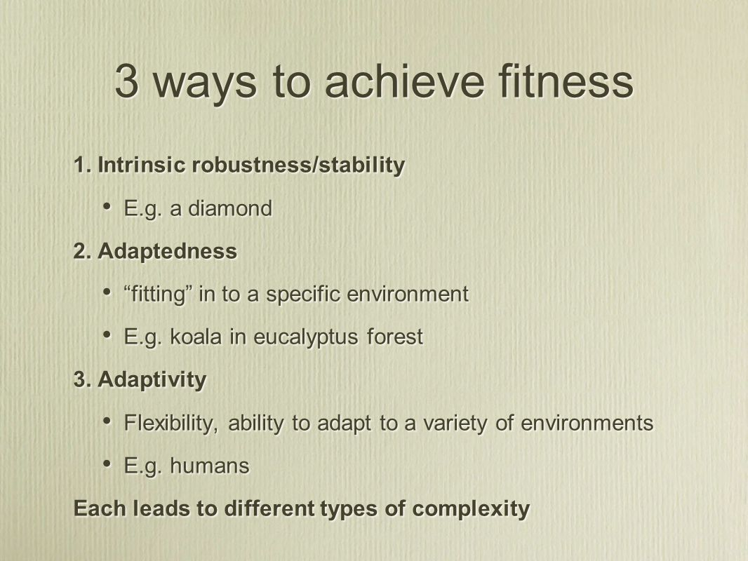 3 ways to achieve fitness 1. Intrinsic robustness/stability E.g.
