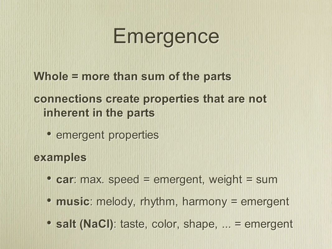 Whole = more than sum of the parts connections create properties that are not inherent in the parts emergent properties examples car: max.