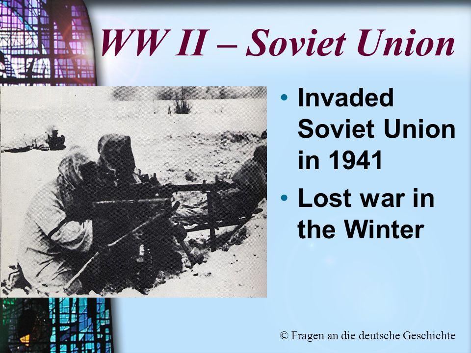 WW II – Soviet Union Invaded Soviet Union in 1941 Lost war in the Winter © Fragen an die deutsche Geschichte