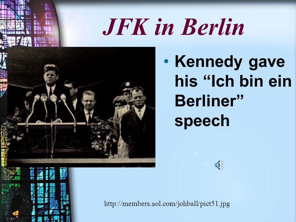 JFK in Berlin Kennedy gave his Ich bin ein Berliner speech http://members.aol.com/johball/pict51.jpg