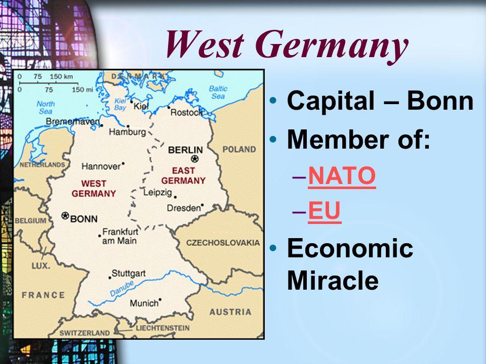 West Germany Capital – Bonn Member of: –NATO –EU Economic Miracle
