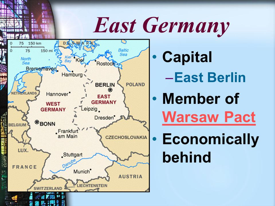 East Germany Capital –East Berlin Member of Warsaw Pact Economically behind