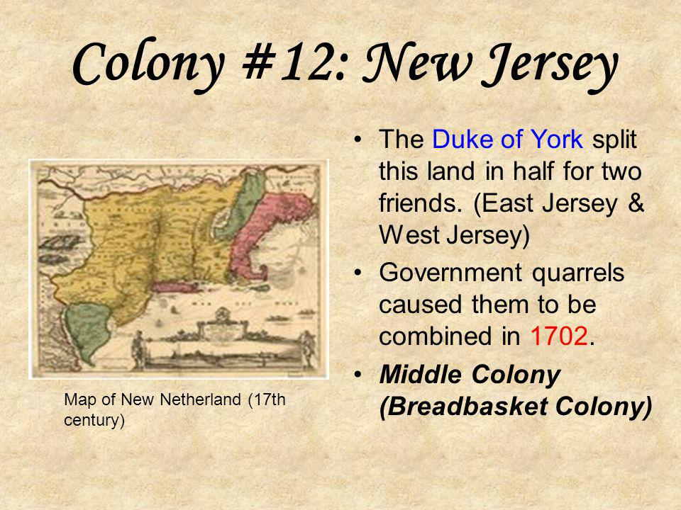 Colony #11: Delaware In 1682, the Duke of York granted William Penn this land. It became a colony in 1704. Middle Colony (Breadbasket Colony)